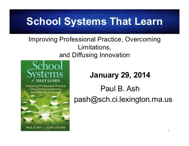 School Systems That Learn Improving Professional Practice, Overcoming Limitations, and Diffusing Innovation  January 29, 2...