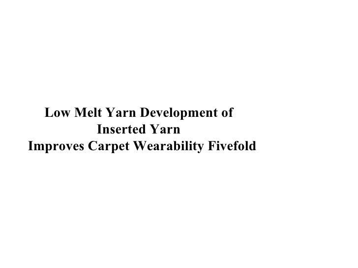 Low Melt Yarn Development of  Inserted Yarn  Improves Carpet Wearability Fivefold