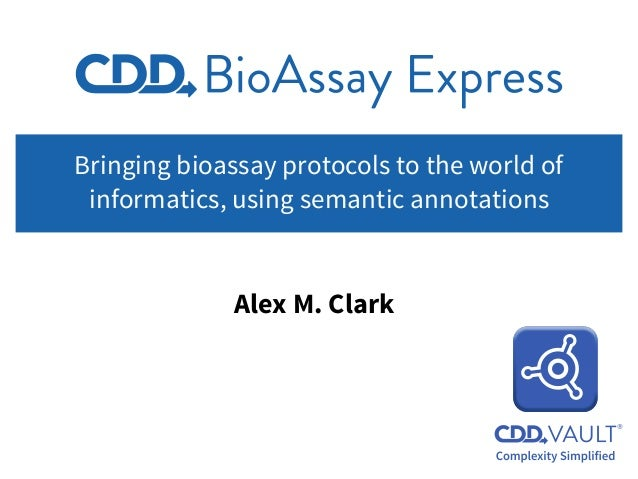Bringing bioassay protocols to the world of informatics, using semantic annotations Alex M. Clark