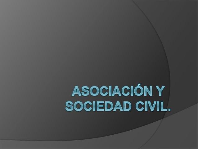 ASOCIACIÓN CIVIL Es una persona moral creada mediante el acuerdo de varios individuos para la realización de un fin común,...