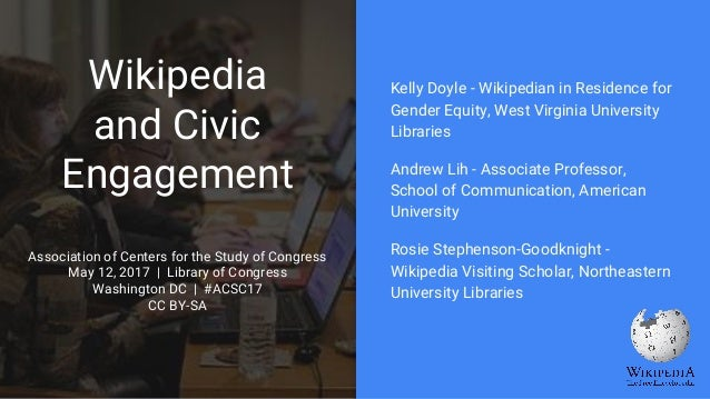 Wikipedia and Civic Engagement Association of Centers for the Study of Congress May 12, 2017 | Library of Congress Washing...