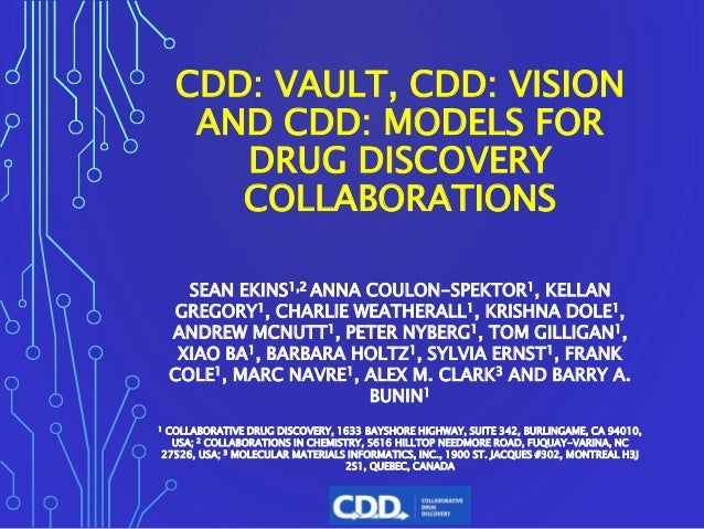 CDD: VAULT, CDD: VISION AND CDD: MODELS FOR DRUG DISCOVERY COLLABORATIONS SEAN EKINS1,2 ANNA COULON-SPEKTOR1, KELLAN GREGO...
