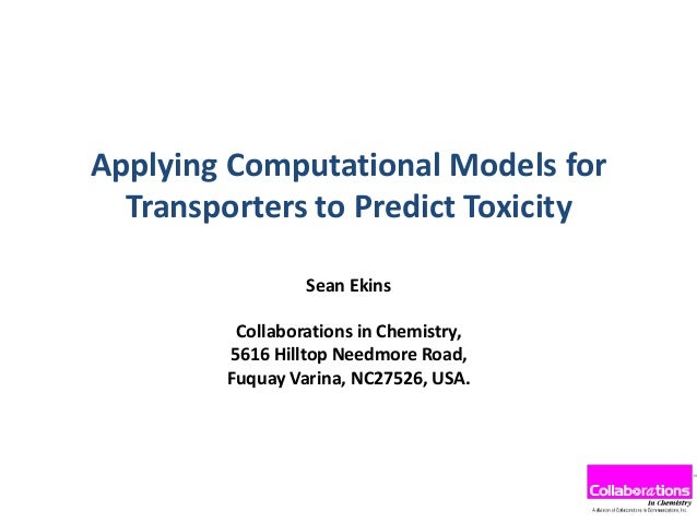 Applying Computational Models for Transporters to Predict Toxicity Sean Ekins Collaborations in Chemistry, 5616 Hilltop Ne...