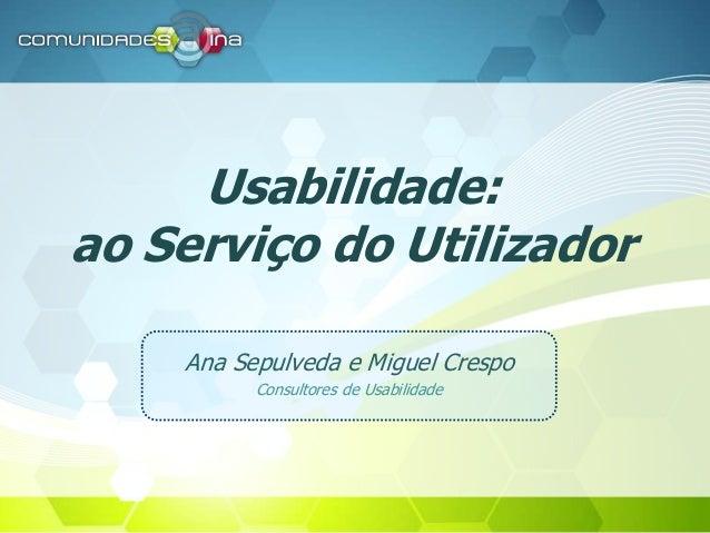 Usabilidade: ao Serviço do Utilizador Ana Sepulveda e Miguel Crespo Consultores de Usabilidade