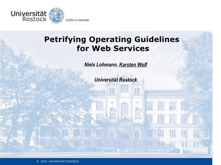 Petrifying Operating Guidelines  for Web Services Niels Lohmann,  Karsten Wolf Universität Rostock