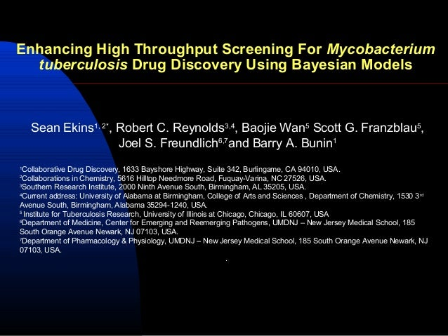 Enhancing High Throughput Screening For Mycobacterium  tuberculosis Drug Discovery Using Bayesian Models    Sean Ekins1, 2...