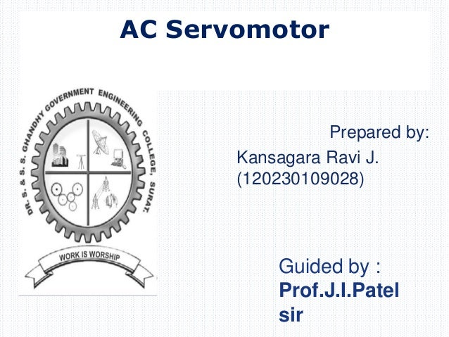 Prepared by: Kansagara Ravi J. (120230109028) AC Servomotor Guided by : Prof.J.I.Patel sir