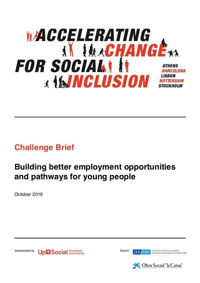 Challenge Brief Building better employment opportunities and pathways for young people October 2016 ATHENS BARCELONA LISBO...