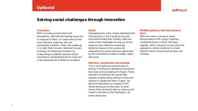 UpSocial 6 Solving social challenges through innovation Social Unemployment, early-school abandonment, child poverty or th...