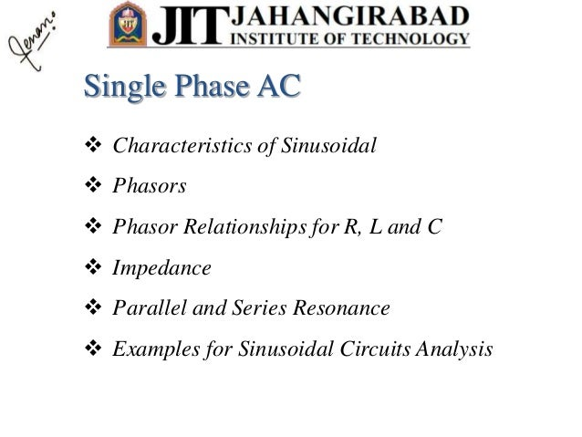  Characteristics of Sinusoidal  Phasors  Phasor Relationships for R, L and C  Impedance  Parallel and Series Resonanc...
