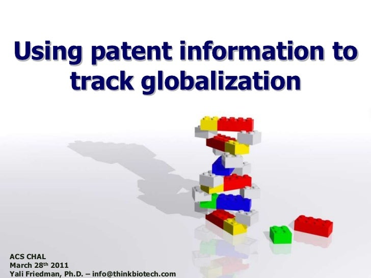 Using patent information to track globalization<br />ACS CHAL<br />March 28th 2011<br />Yali Friedman, Ph.D. – info@thinkb...
