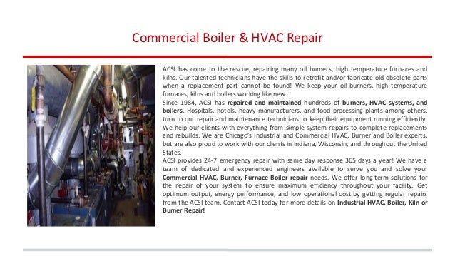 ACSI has come to the rescue, repairing many oil burners, high temperature furnaces and kilns. Our talented technicians hav...