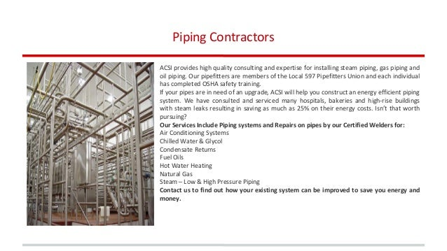 ACSI provides high quality consulting and expertise for installing steam piping, gas piping and oil piping. Our pipefitter...