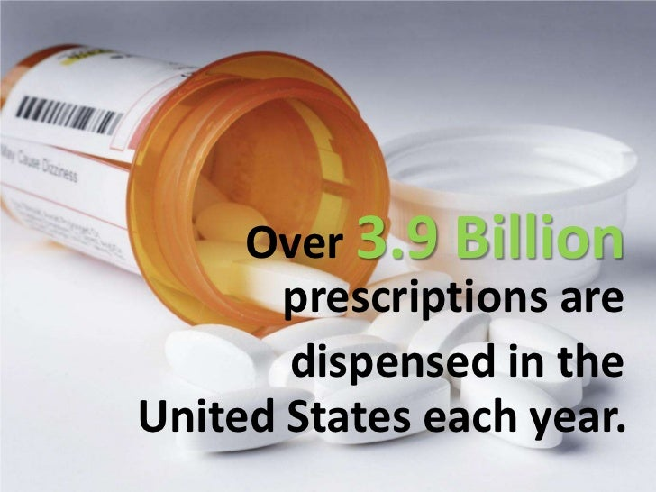 Over 3.9 Billion       prescriptions are       dispensed in theUnited States each year.
