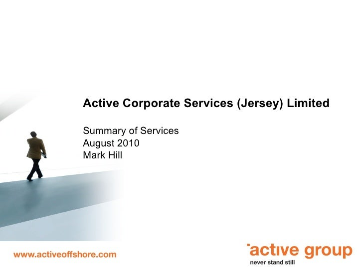 Active Corporate Services (Jersey) Limited Summary of Services August 2010 Mark Hill