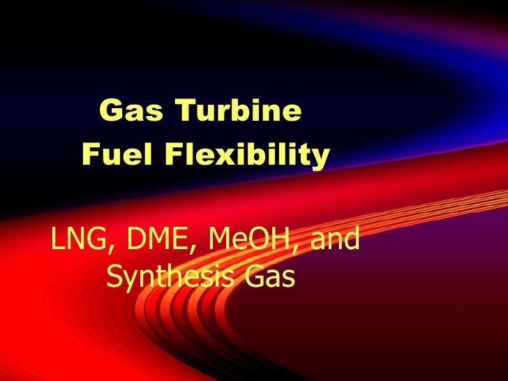 Gas Turbine  Fuel Flexibility LNG, DME, MeOH, and Synthesis Gas