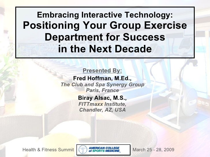 Embracing Interactive Technology: Positioning Your Group Exercise Department for Success in the Next Decade Presented By: ...