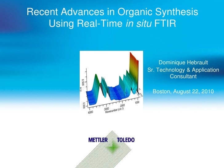 Recent Advances in Organic Synthesis     Using Real-Time in situ FTIR                                 Dominique Hebrault  ...