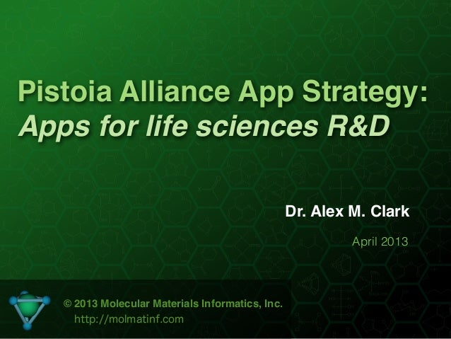 Pistoia Alliance App Strategy:Apps for life sciences R&D                                                  Dr. Alex M. Clar...