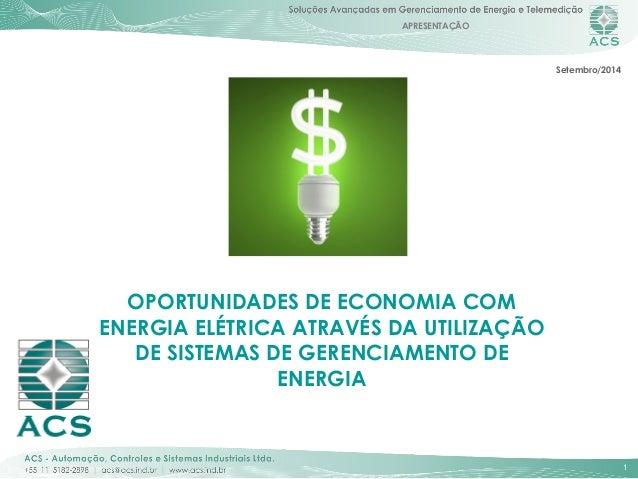 APRESENTAÇÃO  1  OPORTUNIDADES DE ECONOMIA COM  ENERGIA ELÉTRICA ATRAVÉS DA UTILIZAÇÃO  DE SISTEMAS DE GERENCIAMENTO DE  E...