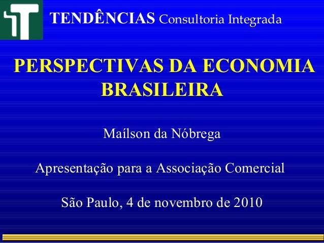 PERSPECTIVAS DA ECONOMIA BRASILEIRA Maílson da Nóbrega Apresentação para a Associação Comercial São Paulo, 4 de novembro d...
