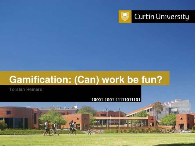 Curtin University is a trademark of Curtin University of Technology CRICOS Provider Code 00301J Gamification: (Can) work b...