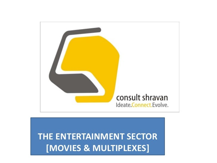 THE ENTERTAINMENT SECTOR  [MOVIES & MULTIPLEXES]