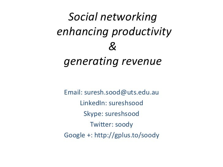 Social networkingenhancing productivity          & generating revenue Email: suresh.sood@uts.edu.au      LinkedIn: sureshs...