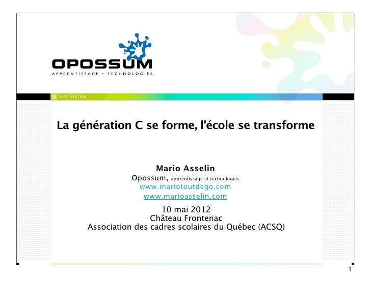 PRÉSENTATIONLa génération C se forme, lécole se transforme                                 Mario Asselin                  ...