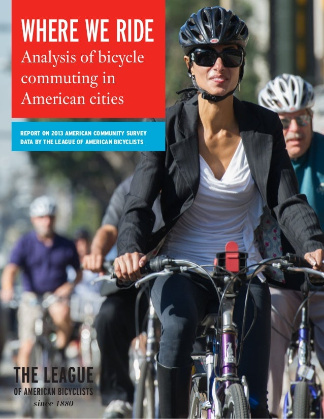 LEAGUE OF AMERICAN BICYCLISTS 2014 AMERICAN COMMUNITY SURVEY DATA REPORT  WHERE WE RIDE  Analysis of bicycle  commuting in...
