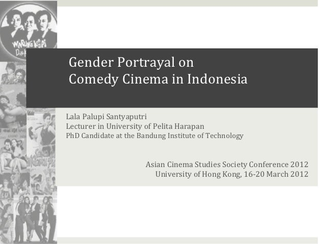 Gender	  Portrayal	  on	  	         Comedy	  Cinema	  in	  Indonesia	  Lala	  Palupi	  Santyaputri	  Lecturer	  in	  Unive...
