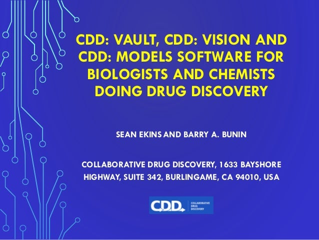 CDD: VAULT, CDD: VISION AND CDD: MODELS SOFTWARE FOR BIOLOGISTS AND CHEMISTS DOING DRUG DISCOVERY SEAN EKINS AND BARRY A. ...