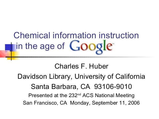 Chemical information instruction in the age of Charles F. Huber Davidson Library, University of California Santa Barbara, ...