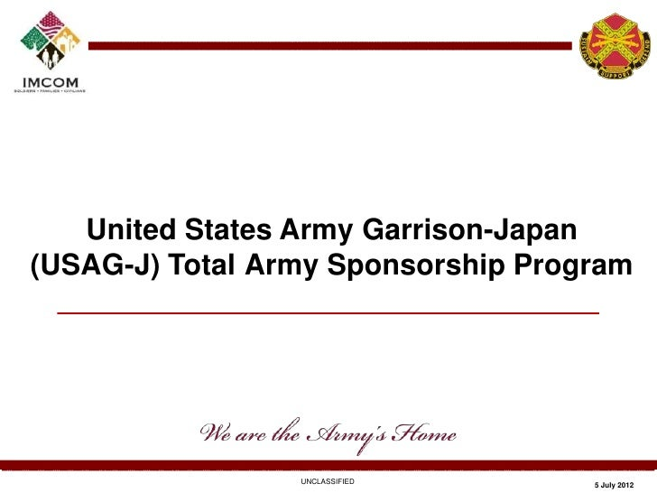 United States Army Garrison-Japan(USAG-J) Total Army Sponsorship Program                 UNCLASSIFIED       5 July 2012