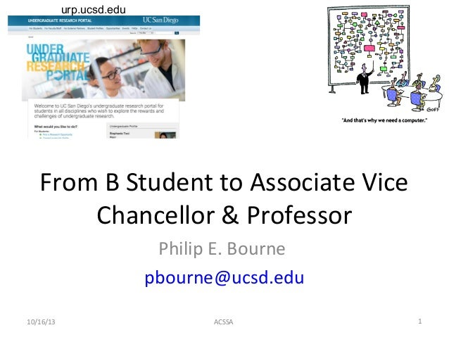 urp.ucsd.edu  From B Student to Associate Vice Chancellor & Professor Philip E. Bourne pbourne@ucsd.edu 10/16/13  ACSSA  1
