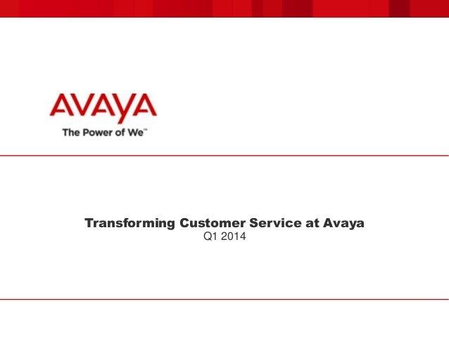 Transforming Customer Service at Avaya Q1 2014