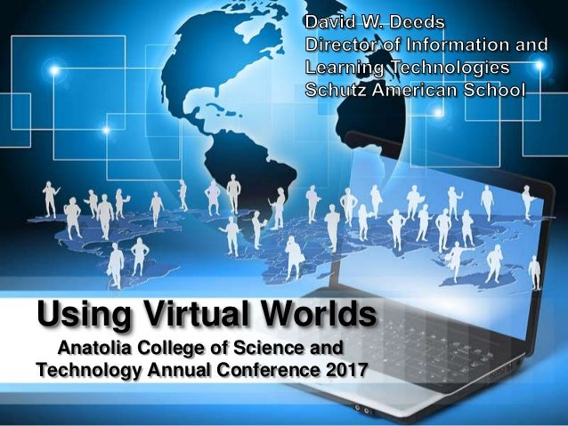 Using Virtual Worlds Anatolia College of Science and Technology Annual Conference 2017