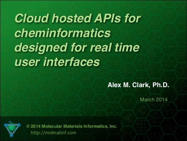 Cloud hosted APIs for cheminformatics designed for real time user interfaces Alex M. Clark, Ph.D. March 2014 © 2014 Molecu...