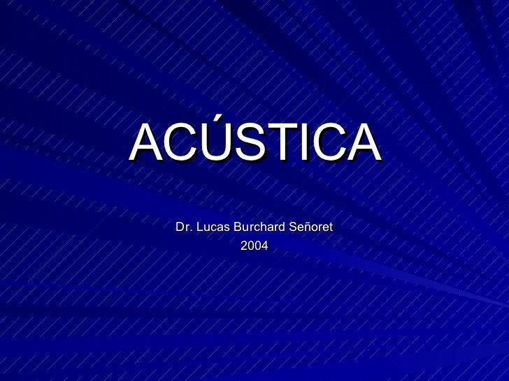 ACÚSTICA Dr. Lucas Burchard Señoret 2004