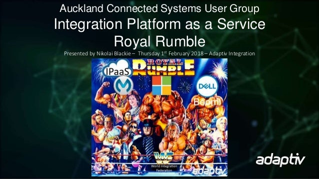 Auckland Connected Systems User Group Integration Platform as a Service Royal Rumble Presented by Nikolai Blackie – Thursd...