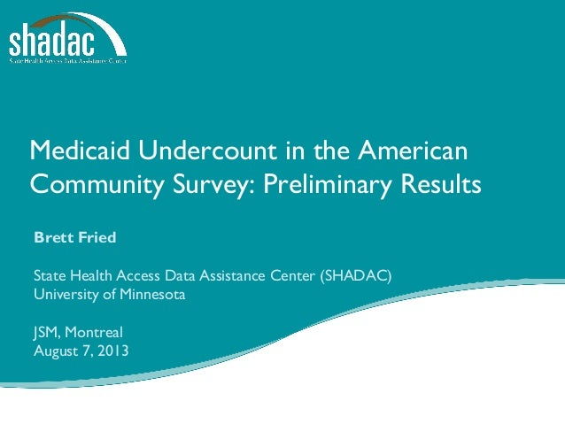 Medicaid Undercount in the American Community Survey: Preliminary Results Brett Fried State Health Access Data Assistance ...