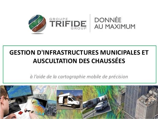GESTION D'INFRASTRUCTURES MUNICIPALES ET AUSCULTATION DES CHAUSSÉES à l'aide de la cartographie mobile de précision