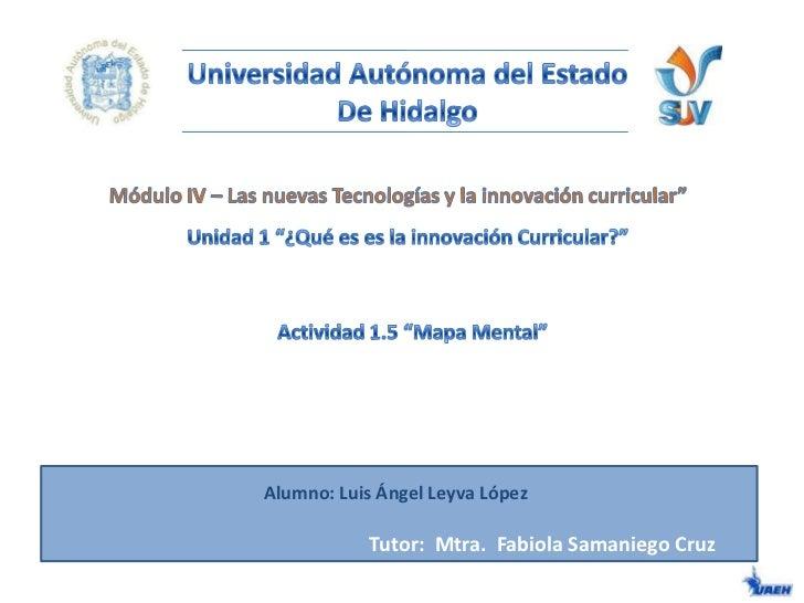 """Universidad Autónoma del Estado<br />De Hidalgo<br />Módulo IV – Las nuevas Tecnologías y la innovación curricular""""<br />U..."""