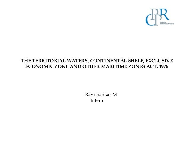 THE TERRITORIAL WATERS, CONTINENTAL SHELF, EXCLUSIVE ECONOMIC ZONE AND OTHER MARITIME ZONES ACT, 1976 Ravishankar M Intern