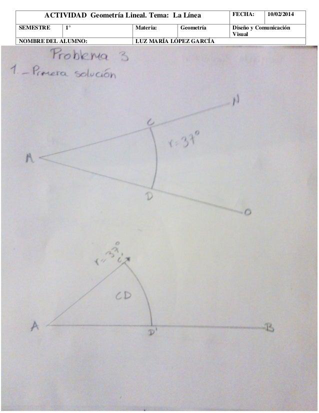 ACTIVIDAD Geometría Lineal. Tema: La Línea SEMESTRE  1°  NOMBRE DEL ALUMNO:  Materia:  Geometría  LUZ MARÍA LÓPEZ GARCÍA  ...