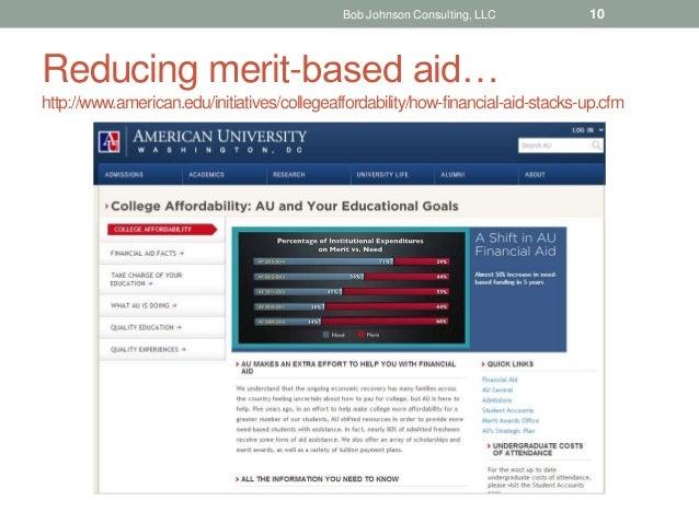 Reducing merit-based aid… http://www.american.edu/initiatives/collegeaffordability/how-financial-aid-stacks-up.cfm Bob Joh...
