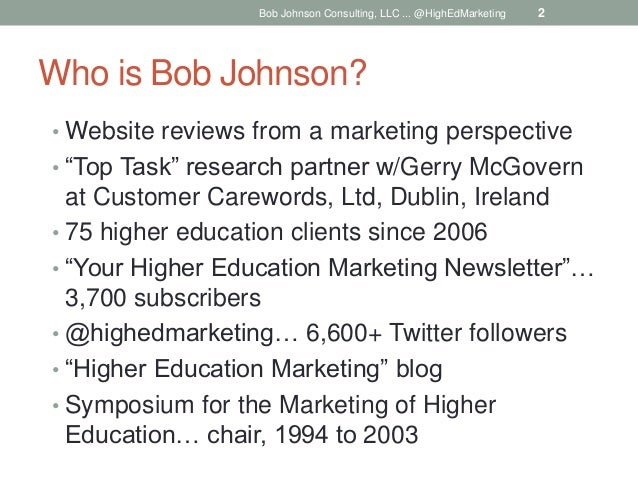 """Who is Bob Johnson? • Website reviews from a marketing perspective • """"Top Task"""" research partner w/Gerry McGovern at Custo..."""