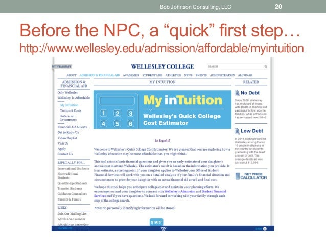 """Before the NPC, a """"quick"""" first step… http://www.wellesley.edu/admission/affordable/myintuition Bob Johnson Consulting, LL..."""