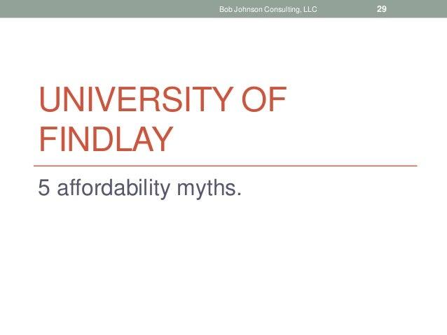 UNIVERSITY OF FINDLAY 5 affordability myths. Bob Johnson Consulting, LLC 29