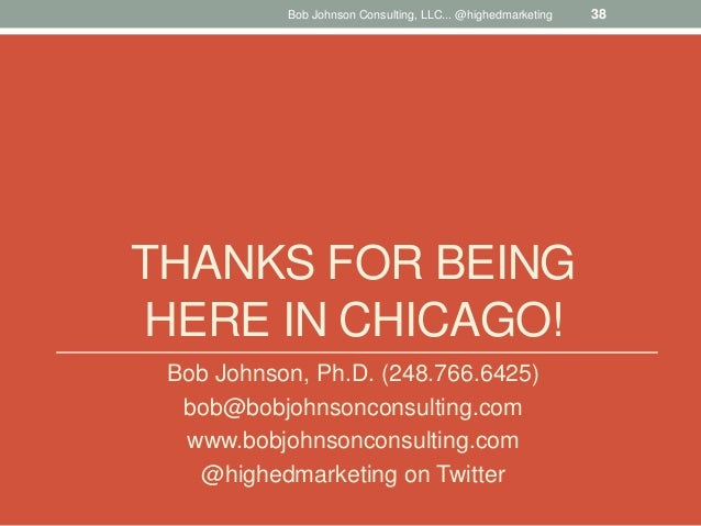 THANKS FOR BEING HERE IN CHICAGO! Bob Johnson, Ph.D. (248.766.6425) bob@bobjohnsonconsulting.com www.bobjohnsonconsulting....